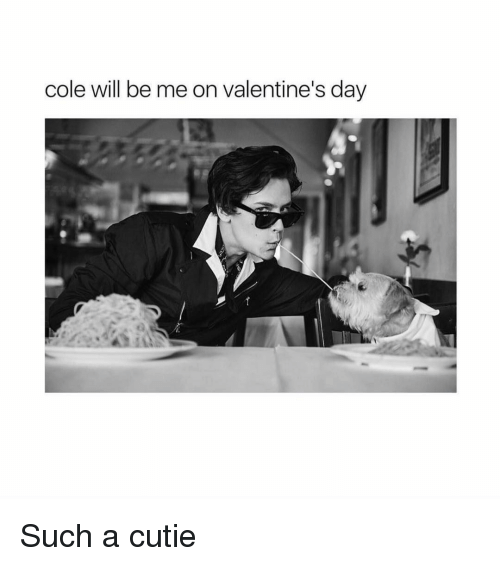 Cutiness: cole will be me on Valentine's day Such a cutie