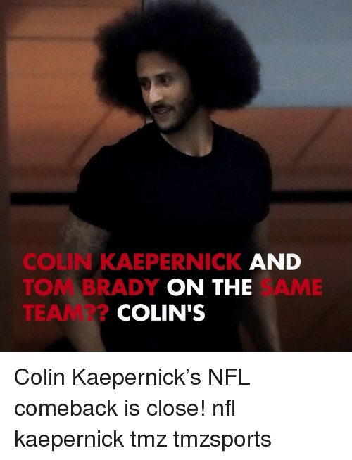 Colin Kaepernick: COLIN KAEPERNICK AND  TOM BRADY  TEAM??  ON THE  SAME  COLIN'S Colin Kaepernick's NFL comeback is close! nfl kaepernick tmz tmzsports