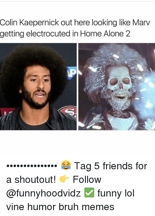 Bruh, Colin Kaepernick, and Friends: Colin Kaepernick out here looking like Marv getting
