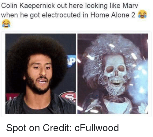 Home Alone 2: Colin Kaepernick out here looking like Marv  when he got electrocuted in Home Alone 2 Spot on Credit: cFullwood