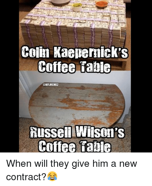 Russell Wilson: Colin Kaepernick s  Coffee Table  @NFLMEMEZ  Russell Wilson's  Coffee Dabie When will they give him a new contract?😂