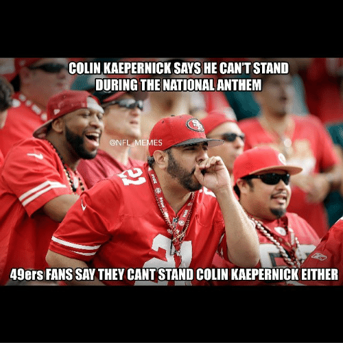 Colin Kaepernick, Meme, and Memes: COLIN KAEPERNICK SAYS HECANTSTAND  DURING THE NATIONAL ANTHEM  @NFL MEMES  49ers FANS SAW THEY CANTSTAND COLIN KAEPERNICK EITHER