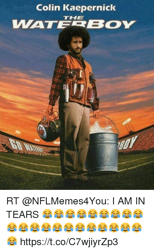 Colin Kaepernick >> Colin Kaepernick WATERBOY THE RT I AM IN TEARS ...