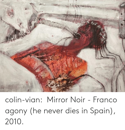 Colin: colin-vian:  Mirror Noir - Franco agony (he never dies in Spain), 2010.