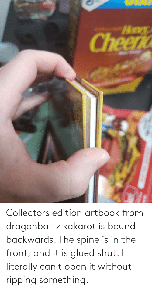 Cant Open: Collectors edition artbook from dragonball z kakarot is bound backwards. The spine is in the front, and it is glued shut. I literally can't open it without ripping something.