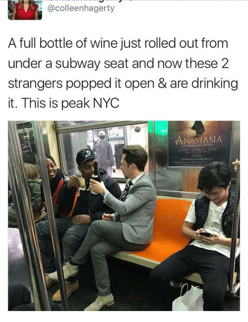 m&b: @colleenhagerty  A full bottle of wine just rolled out from  under a subway seat and now these 2  strangers popped it open & are drinking  it. This is peak NYC  NASTASIA  , rym..+ ธ.gc. M.,.b 25