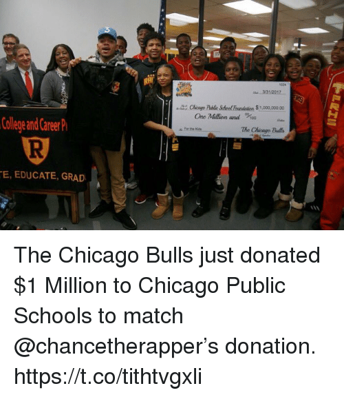 Chicago, Chicago Bulls, and College: College and Career  E, EDUCATE, GRAD  331/2017  ane Million and  The Chicago  For the  Kas The Chicago Bulls just donated $1 Million to Chicago Public Schools to match @chancetherapper's donation. https://t.co/tithtvgxli
