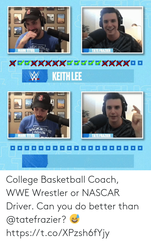 nascar: College Basketball Coach, WWE Wrestler or NASCAR Driver.  Can you do better than @tatefrazier? 😅 https://t.co/XPzsh6fYjy