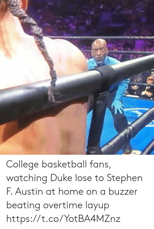Basketball: College basketball fans, watching Duke lose to Stephen F. Austin at home on a buzzer beating overtime layup https://t.co/YotBA4MZnz