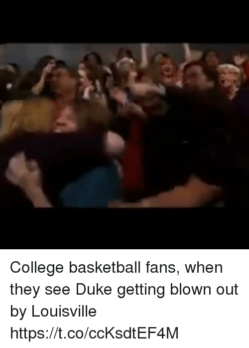 College basketball: College basketball fans, when they see Duke getting blown out by Louisville https://t.co/ccKsdtEF4M