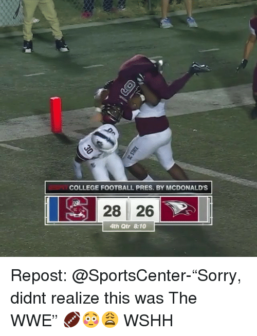 "College, College Football, and Football: COLLEGE FOOTBALL PRES. BY MCDONALDS  28 26  S0  4th Qtr 8:10 Repost: @SportsCenter-""Sorry, didnt realize this was The WWE"" 🏈😳😩 WSHH"