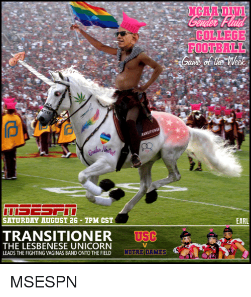 Unicornism: COLLEGE  FOOTBALL  SATURDAY AUGUST 26-7PM CST  EARL  TRANSITIONER USC  THE LESBENESE UNICORN  LEADS THE FIGHTING VAGINAS BAND ONTO THE FIELD NOTRE DAMES MSESPN