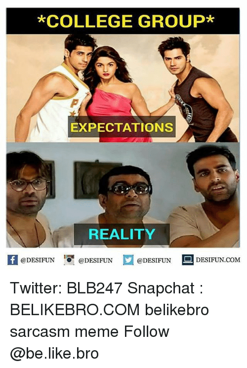 Be Like, College, and Memes: *COLLEGE GROUP*  EXPECTATIONS  REALITY  @DESIFUN  @DESIFUN  @DESIFUN  DESIFUN.COM Twitter: BLB247 Snapchat : BELIKEBRO.COM belikebro sarcasm meme Follow @be.like.bro