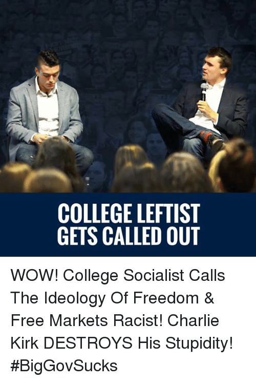 Charlie, College, and Memes: COLLEGE LEFTIST  GETS CALLED OUT WOW! College Socialist Calls The Ideology Of Freedom & Free Markets Racist! Charlie Kirk DESTROYS His Stupidity! #BigGovSucks