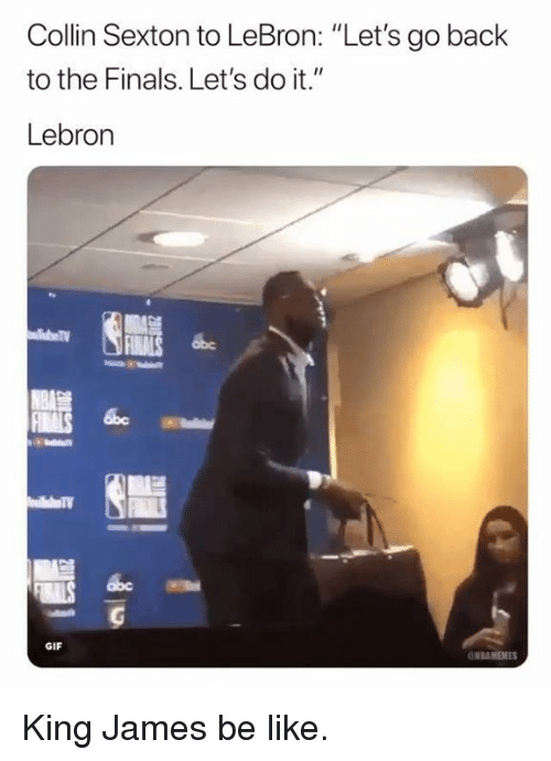 """Be Like, Finals, and Gif: Collin Sexton to LeBron: """"Let's go back  to the Finals. Let's do it.""""  Lebron  GIF  NBAMEMES King James be like."""