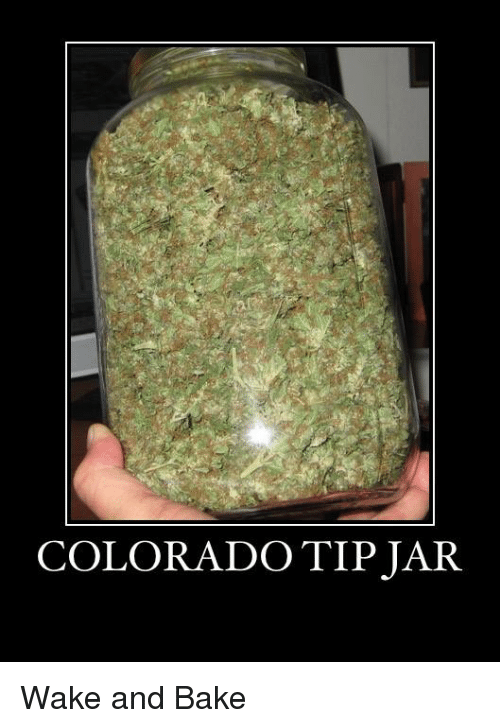 Jarreds: COLORADO TIP JAR Wake and Bake