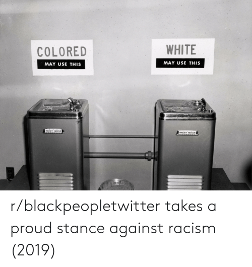 stance: COLORE  WHITE  MAY USE THIS  MAY USE THIS  HALSEY TAYLOR  HALSEY TAYLOR r/blackpeopletwitter takes a proud stance against racism (2019)