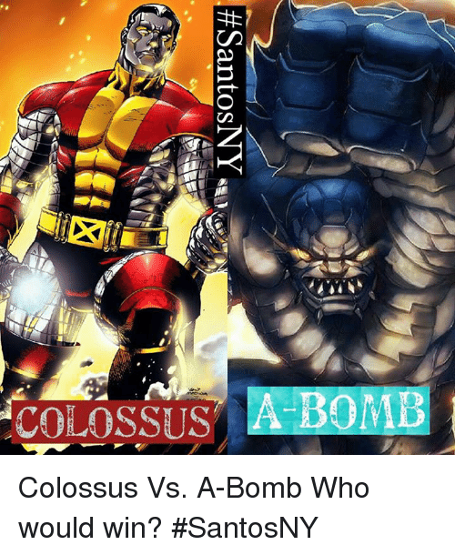 Memes, 🤖, and Who: COLOSSUSA BOMB Colossus Vs. A-Bomb  Who would win?  #SantosNY