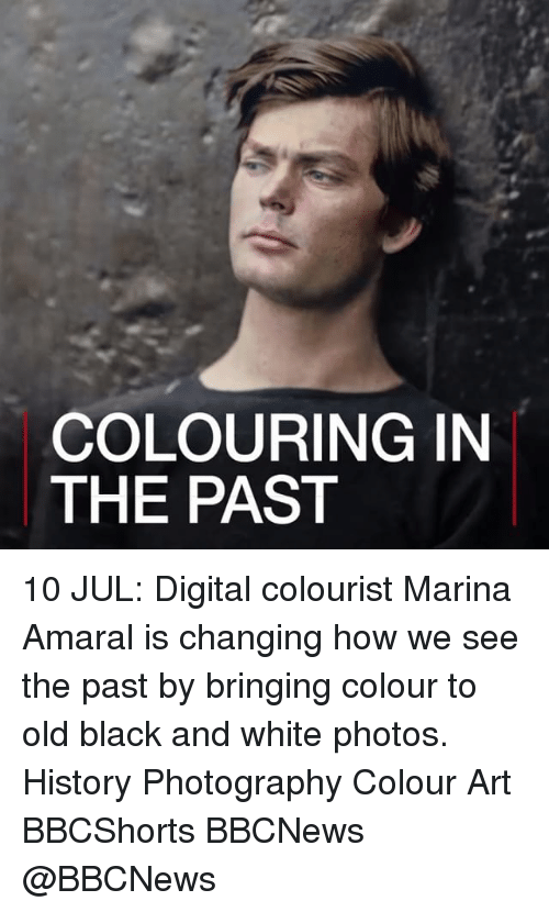 Memes, Black, and Black and White: COLOURING IN  THE PAST 10 JUL: Digital colourist Marina Amaral is changing how we see the past by bringing colour to old black and white photos. History Photography Colour Art BBCShorts BBCNews @BBCNews
