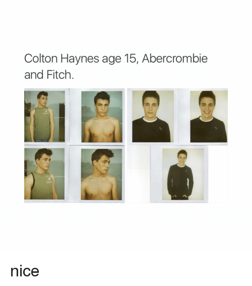 colton haynes age 15 abercrombie and fitch nice 3253539 🔥 25 best memes about abercrombie abercrombie memes,Abercrombie Memes