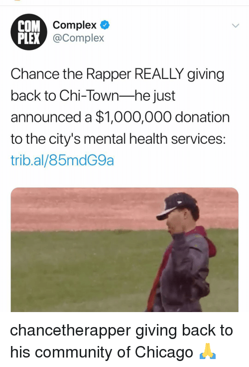 Plex: COM  Complex  PLEX  X @Complex  Chance the Rapper REALLY giving  back to Chi-Town-he just  announced a $1,000,000 donation  to the city's mental health services:  trib.al/85mdG9a chancetherapper giving back to his community of Chicago 🙏