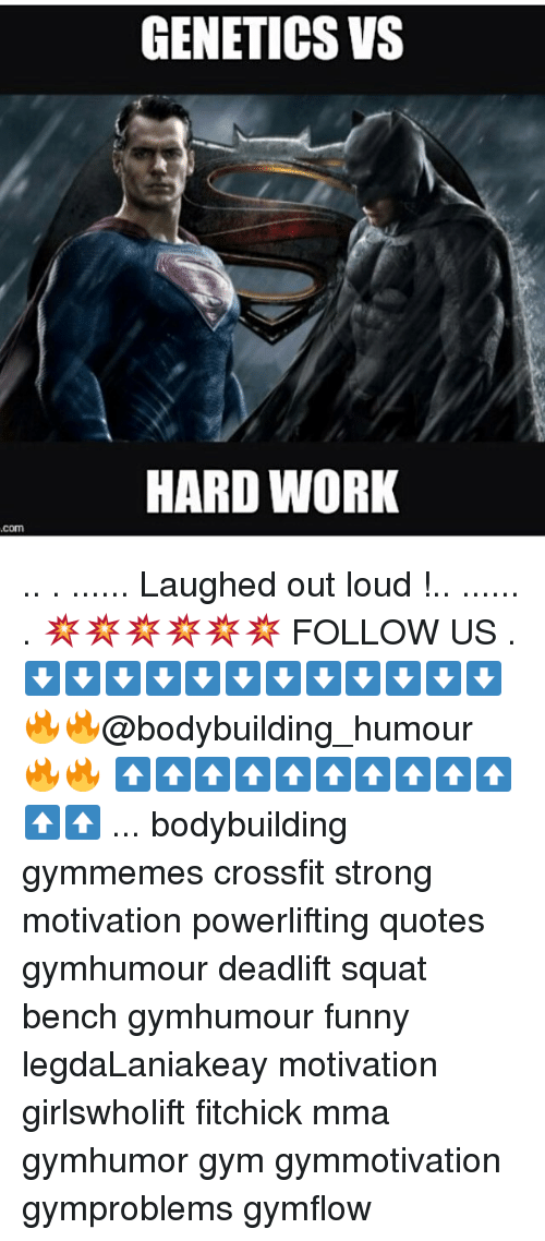 Funny, Gym, and Memes: COM  GENETICS VS  HARD WORK .. . ...... Laughed out loud !.. ...... . 💥💥💥💥💥💥 FOLLOW US . ⬇️⬇️⬇️⬇️⬇️⬇️⬇️⬇️⬇️⬇️⬇️⬇️ 🔥🔥@bodybuilding_humour 🔥🔥 ⬆️⬆️⬆️⬆️⬆️⬆️⬆️⬆️⬆️⬆️⬆️⬆️ ... bodybuilding gymmemes crossfit strong motivation powerlifting quotes gymhumour deadlift squat bench gymhumour funny legdaLaniakeay motivation girlswholift fitchick mma gymhumor gym gymmotivation gymproblems gymflow