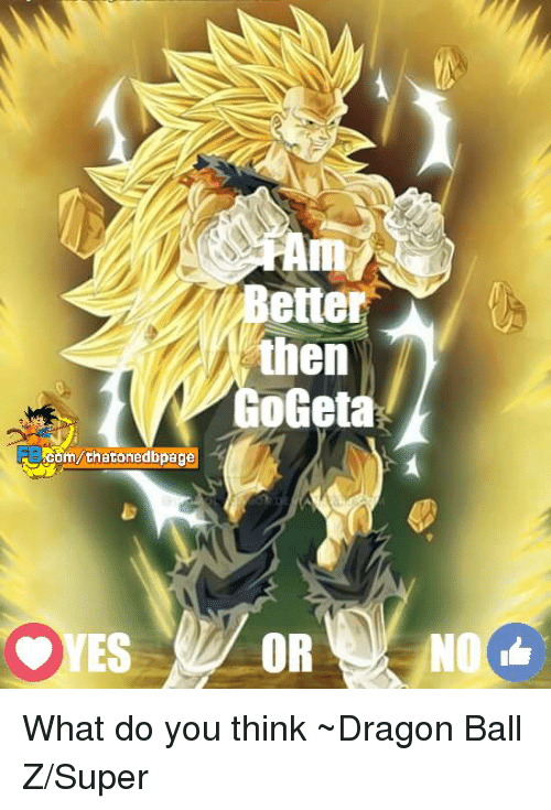 Dragon Ball Z Super: Com page  OYES  etter  then  oGeta  OR  NO What do you think ~Dragon Ball Z/Super