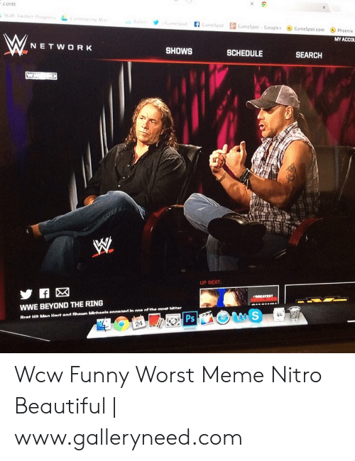 Wcw Funny: .com  Statl Twiter Prouress Community Mar  Ballet  tmeSpot  CameSpot 8GameSpot Google+  GameSpot.com  Phoenix  MY ACCOL  NETW0RK  SHOWS  SCHEDULE  SEARCH  UP NEXT  tREATEST  wWE BEYOND THE RING  Ps  Rrat Hit Men Hart an Shawn Mlohaala annened in one nf the mnet hitter  24 Wcw Funny Worst Meme Nitro Beautiful | www.galleryneed.com
