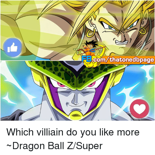 Memes, Dragon Ball Z, and 🤖: com that onedbpage Which villiain do you like more ~Dragon Ball Z/Super