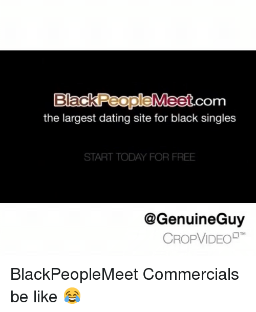 Blackpeoplemeet: com  the largest dating site for black singles  START TODAY FOR FREE  @GenuineGuy  CROPVIDEO  TM BlackPeopleMeet Commercials be like 😂