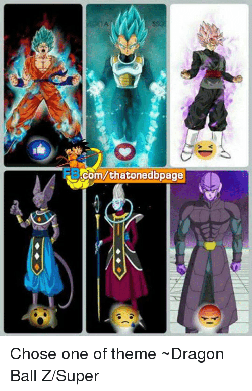 Dragon Ball Z Super: com/thtonedbpage  O Chose one of theme ~Dragon Ball Z/Super