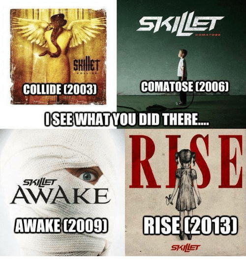 comatose 2006 collide 2003 isee what you did there skillet 377057 comatose 2006 collide 2003 isee what you did there skillet awake