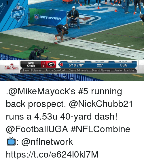 Memes, School, and Old: COMBINE  2018  SCOUTING  HEIGHT  WEIGHT  Old Spice  Chubb  SCHOOL  5  227  UGA .@MikeMayock's #5 running back prospect.  @NickChubb21 runs a 4.53u 40-yard dash! @FootballUGA  #NFLCombine  📺: @nflnetwork https://t.co/e624l0kl7M