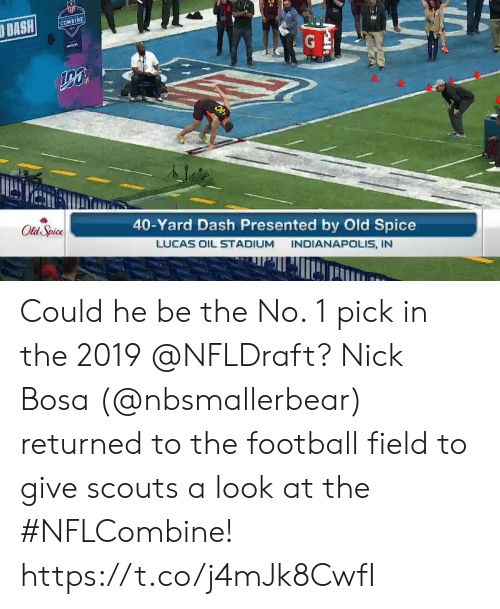 old spice: COMBINE  40-Yard Dash Presented by Old Spice  LUCAS OIL STADIUM INDIANAPOLIS, IN  Old Spice Could he be the No. 1 pick in the 2019 @NFLDraft?  Nick Bosa (@nbsmallerbear) returned to the football field to give scouts a look at the #NFLCombine! https://t.co/j4mJk8CwfI