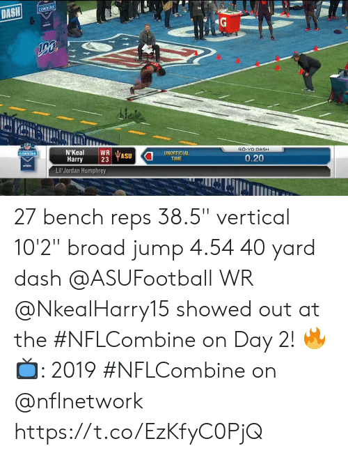 "reps: COMBINE  AE  4O-YD DASH  UNOFFICIAL  TIME  COMBINE  Harry  23  ASU  0.20  vertron  Lil Jordan Humphrey 27 bench reps 38.5"" vertical 10'2"" broad jump 4.54 40 yard dash  @ASUFootball WR @NkealHarry15 showed out at the #NFLCombine on Day 2! 🔥  📺: 2019 #NFLCombine on @nflnetwork https://t.co/EzKfyC0PjQ"