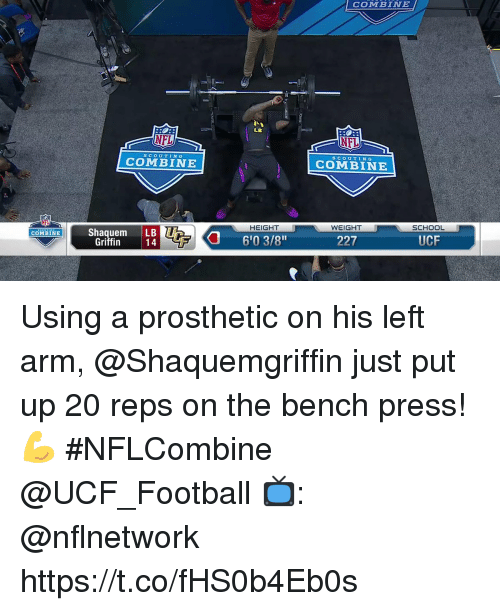 "Football, Memes, and Nfl: COMBINE  LB  NFL  NFL  SCoUTIN G  scoUTIN G  COMBINE  COMBINE  HEIGHT  WEIGHT  SCHOOL  Shaquem LB  14  COMBINE  6'0 3/8""  227  UCF  Griffin Using a prosthetic on his left arm, @Shaquemgriffin just put up 20 reps on the bench press! 💪  #NFLCombine @UCF_Football  📺: @nflnetwork https://t.co/fHS0b4Eb0s"