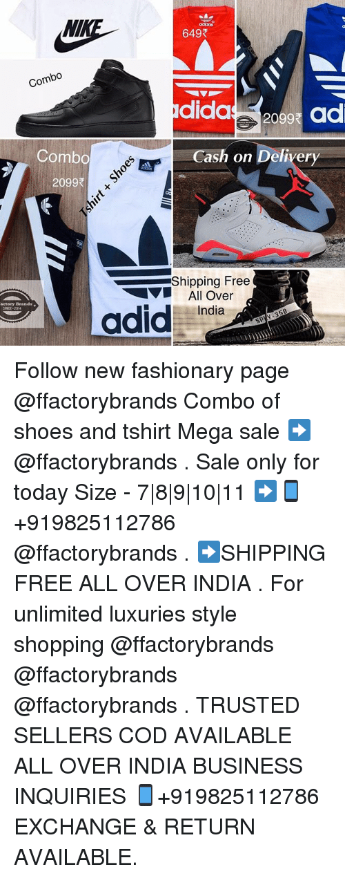 Ash, Shoes, and Shopping: Combo  Combo  2099  actory Brands  SPICE 2014  649  dida  2099 ad  ash on Delivery  Shipping Free  All Over  India Follow new fashionary page @ffactorybrands Combo of shoes and tshirt Mega sale ➡@ffactorybrands . Sale only for today Size - 7|8|9|10|11 ➡📱+919825112786 @ffactorybrands . ➡SHIPPING FREE ALL OVER INDIA . For unlimited luxuries style shopping @ffactorybrands @ffactorybrands @ffactorybrands . TRUSTED SELLERS COD AVAILABLE ALL OVER INDIA BUSINESS INQUIRIES 📱+919825112786 EXCHANGE & RETURN AVAILABLE.