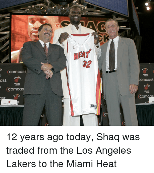 Los Angeles Lakers, Los-Angeles-Lakers, and Memes: Comcast  ast.  MIAMI  NEAT  COmCas  MI  RANDY PFUND  St  HEAT  32  MIAMI  OmCast  MIAMI  HEAT  COm  COS 12 years ago today, Shaq was traded from the Los Angeles Lakers to the Miami Heat