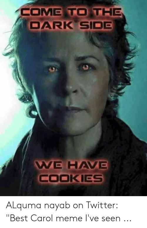 "Carol Meme: COMD TOTHE  DARK SIDD  VE HAVD  COOKIES ALquma nayab on Twitter: ""Best Carol meme I've seen ..."