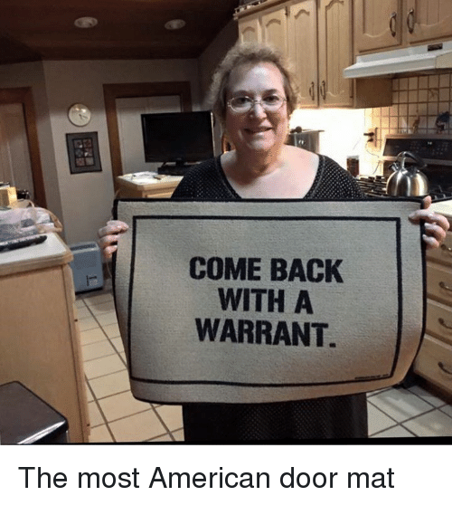 warrants: COME BACK  WITH A  WARRANT The most American door mat