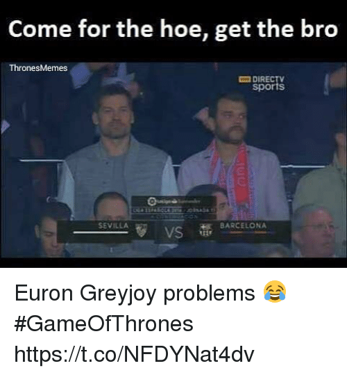 Barcelona, Hoe, and Memes: Come for the hoe, get the bro  ThronesMemes  DIRECTV  sports  SEVILLA  BARCELONA  VS Euron Greyjoy problems 😂 #GameOfThrones https://t.co/NFDYNat4dv