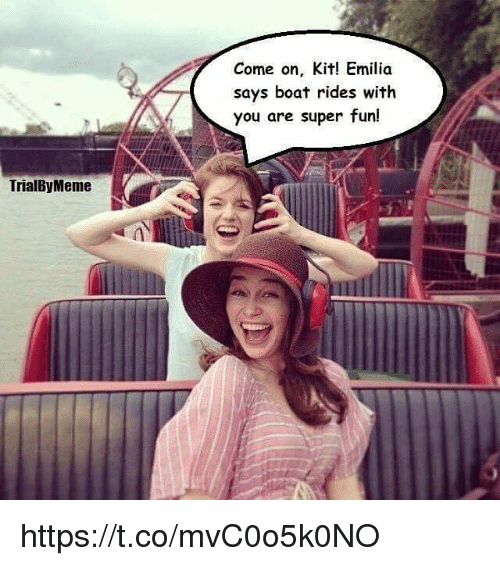 Boat, Super, and Fun: Come on, Kit! Emilia  says boat rides with  you are super fun!  TrialByMeme https://t.co/mvC0o5k0NO