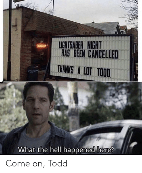 come on: Come on, Todd