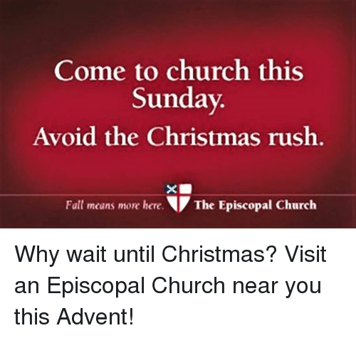 Episcopal Church : Come to church this  Sunday  Avoid the Christmas rush  Fall means more here  T The Episcopal Church Why wait until Christmas?  Visit an Episcopal Church near you this Advent!