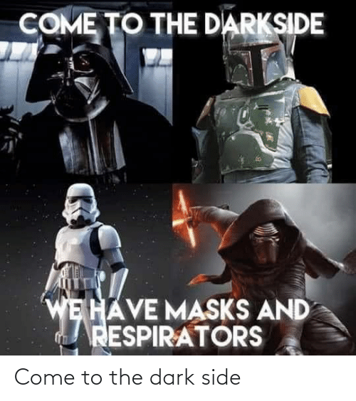 come to the dark side: Come to the dark side