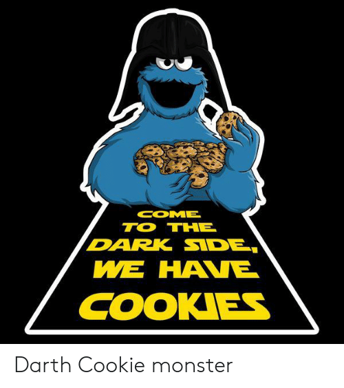 come to the dark side: COME  TO THE  DARK SIDE,  WE HANE  COOKIES Darth Cookie monster