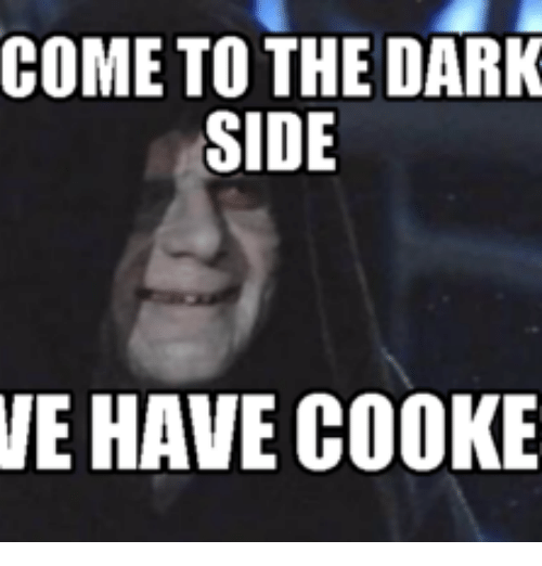 Love Each Other When Two Souls: Funny Come To The Dark Side We Have Cookies Memes Of 2017