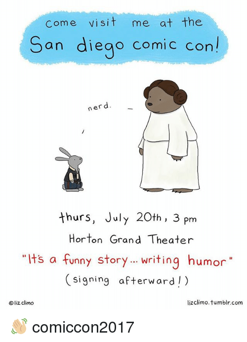 """Funny, Memes, and Nerd: Come visit me at the  San diego comic con!  nerd  thurs, July 20th, 3 pm  Horton Grand Theater  """"Its a funny story... writing humor""""  Hts a funny story riting humor  (signing afterward!)  Oliz climo  lizclimo.tumblr.com 👋🏼 comiccon2017"""