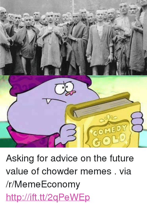 "Chowder: COMED  GOLO <p>Asking for advice on the future value of chowder memes . via /r/MemeEconomy <a href=""http://ift.tt/2qPeWEp"">http://ift.tt/2qPeWEp</a></p>"