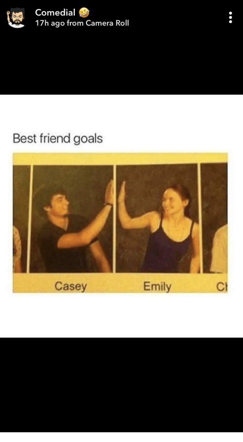 Emily: Comedial  17h ago from Camera Roll  Best friend goals  Casey  Emily
